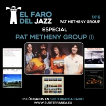El Faro del Jazz - 1x16 - Pat Metheny Group (Parte 1)